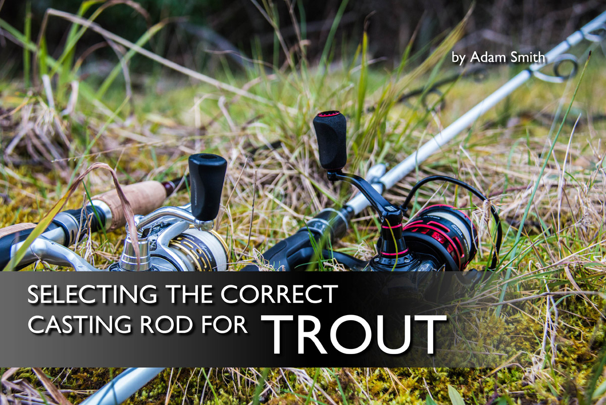 Selecting the Correct Casting Rod for Trout