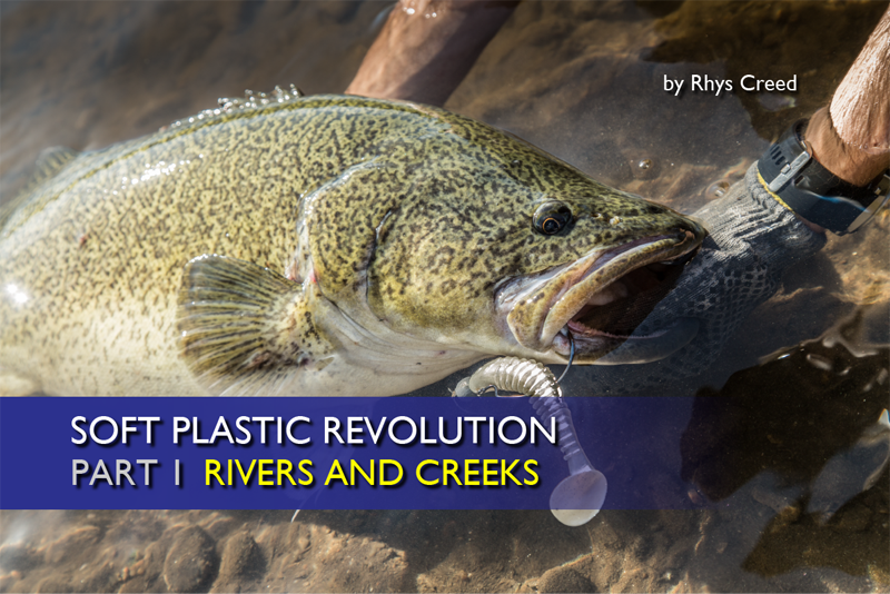Soft Plastic Revolution – Pt 1 Rivers and Creeks